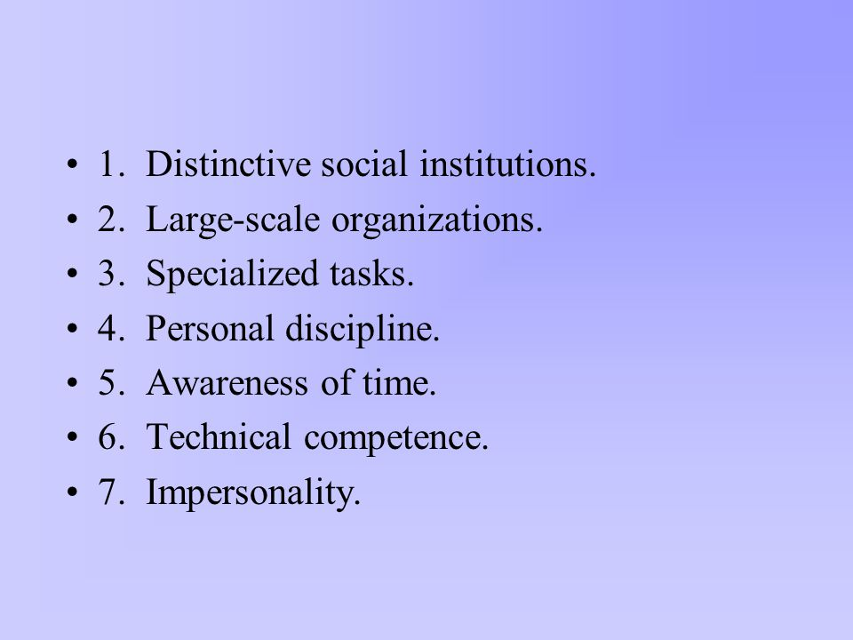 1. Distinctive social institutions. 2. Large-scale organizations.