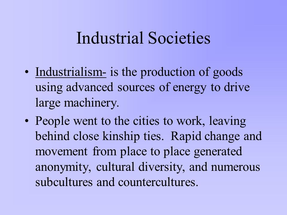Postindustrial Societies Postindustrialism- refers to technology that supports an information-based economy.