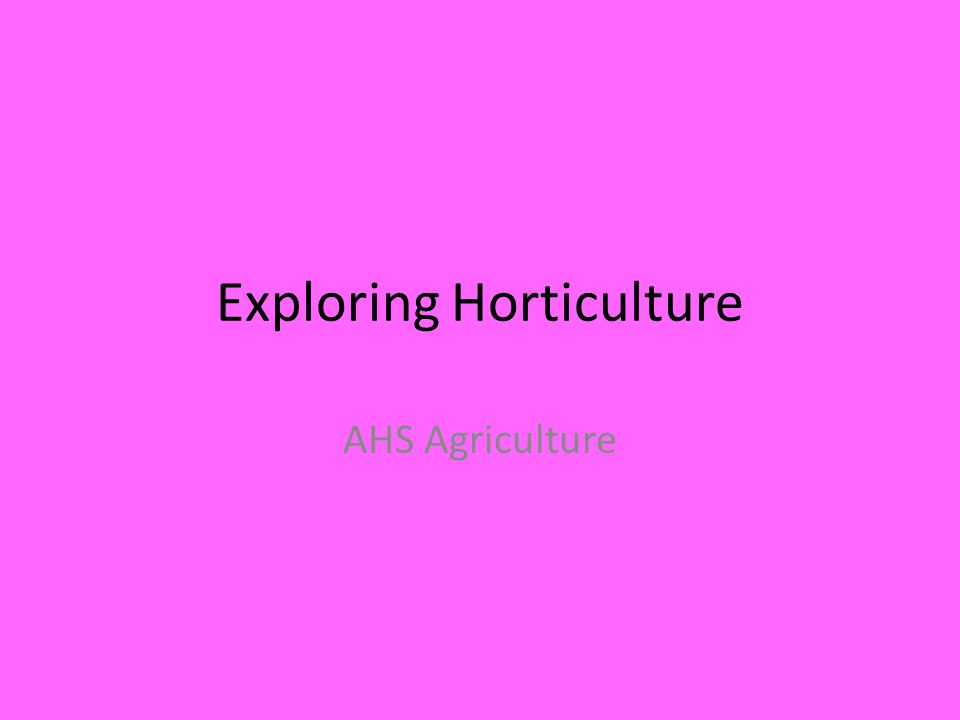 Exploring Horticulture AHS Agriculture