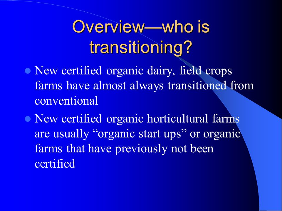 Overview—who is transitioning? New certified organic dairy, field crops farms have almost always transitioned from conventional New certified organic