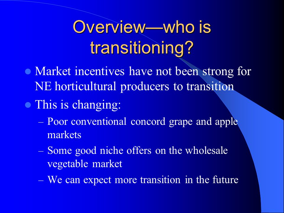 Needs of Transitioning Horticultural Farmers 1.Logistical 2.