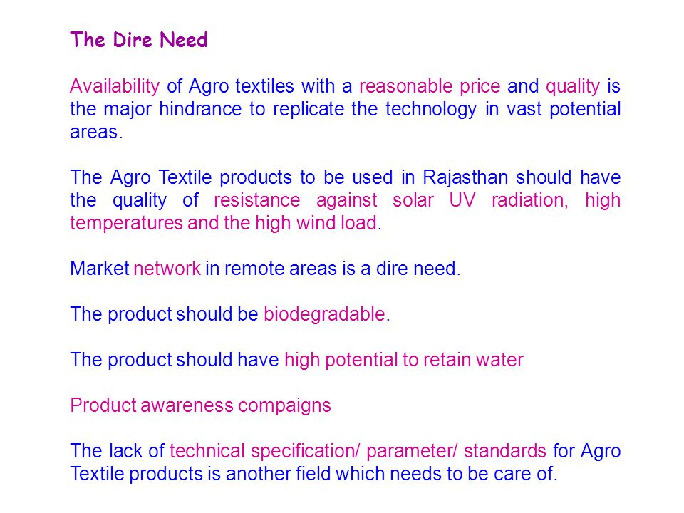 The Dire Need Availability of Agro textiles with a reasonable price and quality is the major hindrance to replicate the technology in vast potential a