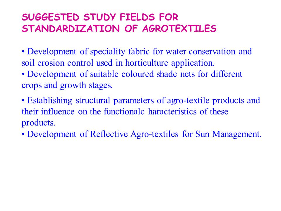 SUGGESTED STUDY FIELDS FOR STANDARDIZATION OF AGROTEXTILES Development of speciality fabric for water conservation and soil erosion control used in ho