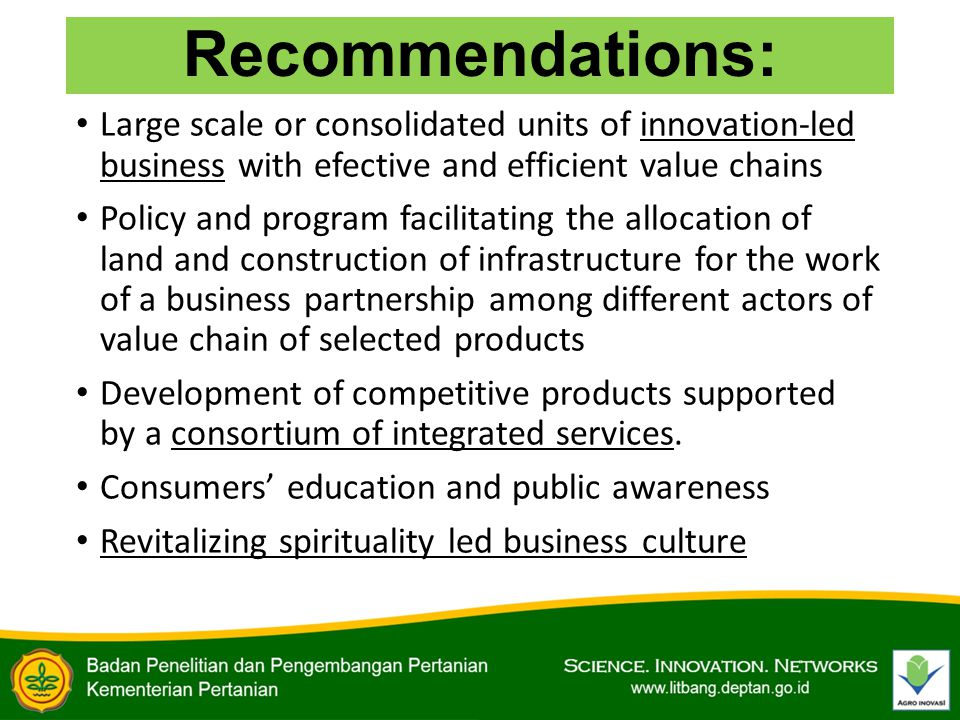 Recommendations: Large scale or consolidated units of innovation-led business with efective and efficient value chains Policy and program facilitating