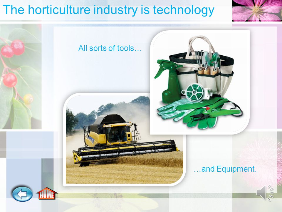 What is the Horticulture Industry. 3. It is the tools and equipment used in the garden.