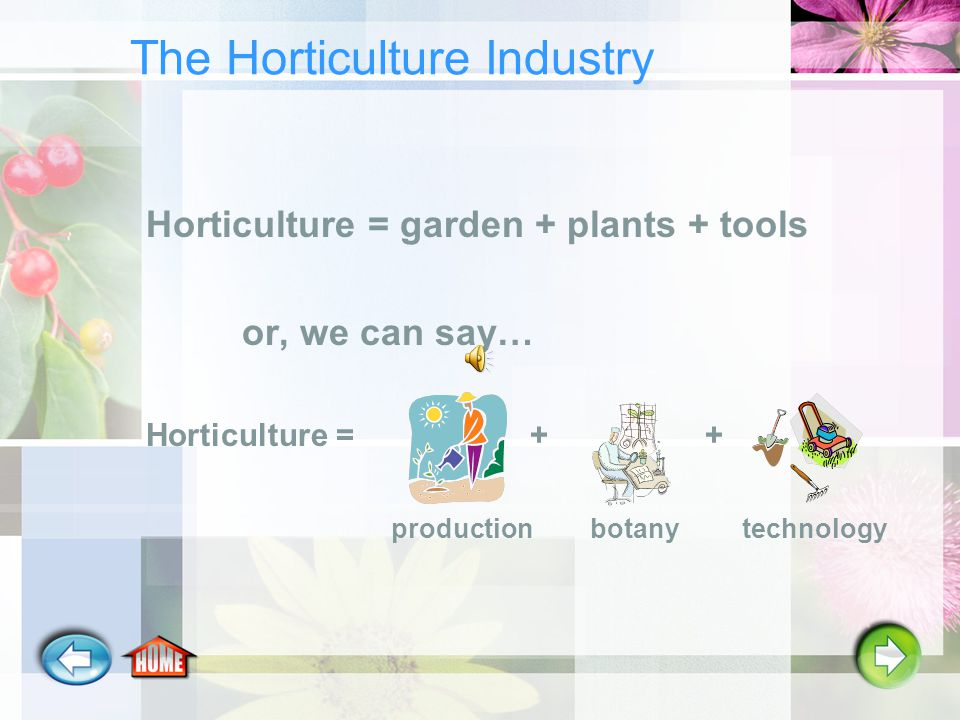 The horticulture industry is technology All sorts of tools… …and Equipment.
