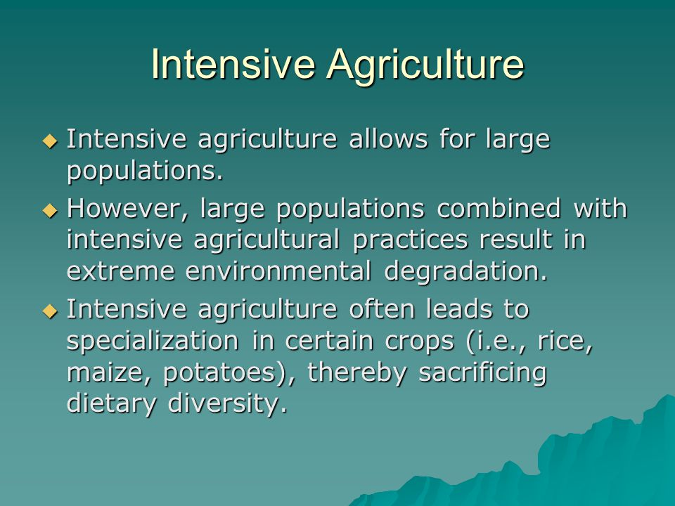 Intensive Agriculture  Intensive agriculture allows for large populations.