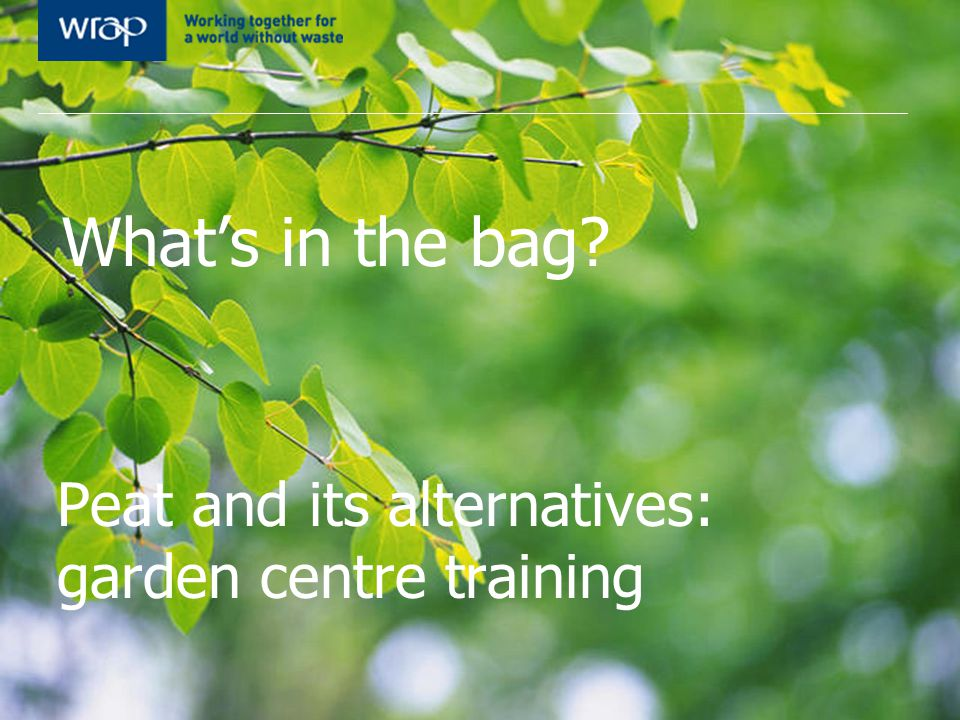 What's in the bag Peat and its alternatives: garden centre training