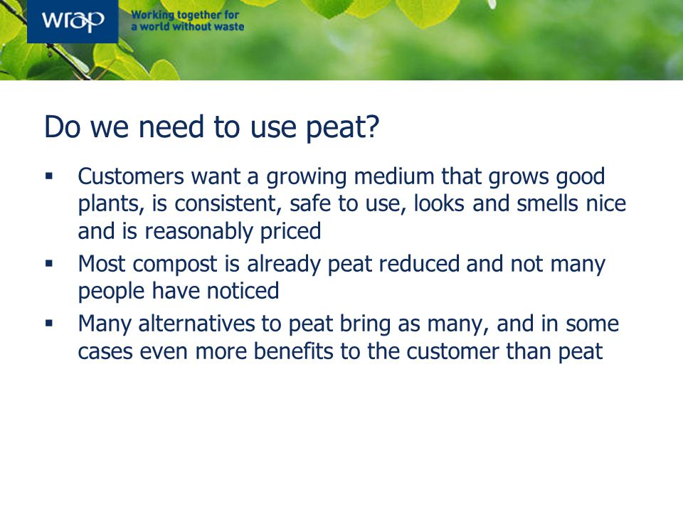 Do we need to use peat?  Customers want a growing medium that grows good plants, is consistent, safe to use, looks and smells nice and is reasonably
