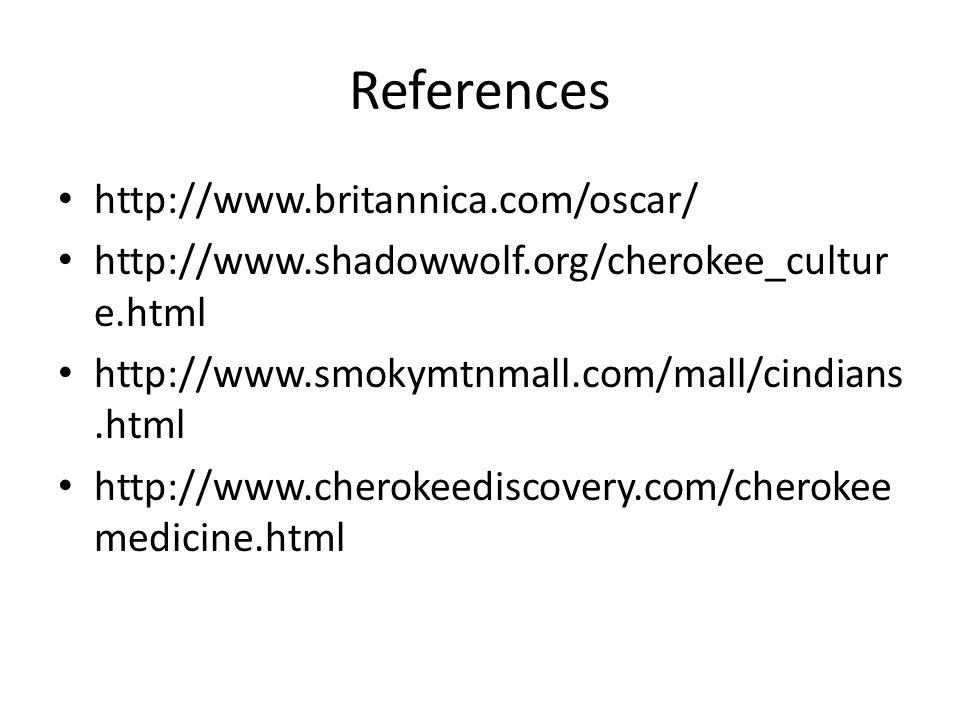 References http://www.britannica.com/oscar/ http://www.shadowwolf.org/cherokee_cultur e.html http://www.smokymtnmall.com/mall/cindians.html http://www