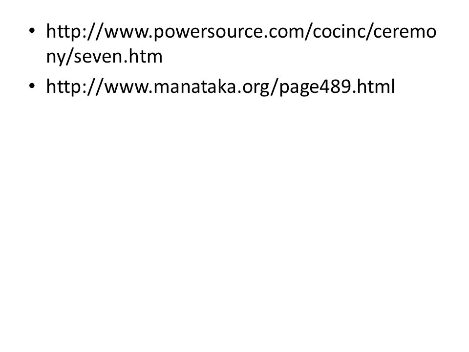 http://www.powersource.com/cocinc/ceremo ny/seven.htm http://www.manataka.org/page489.html