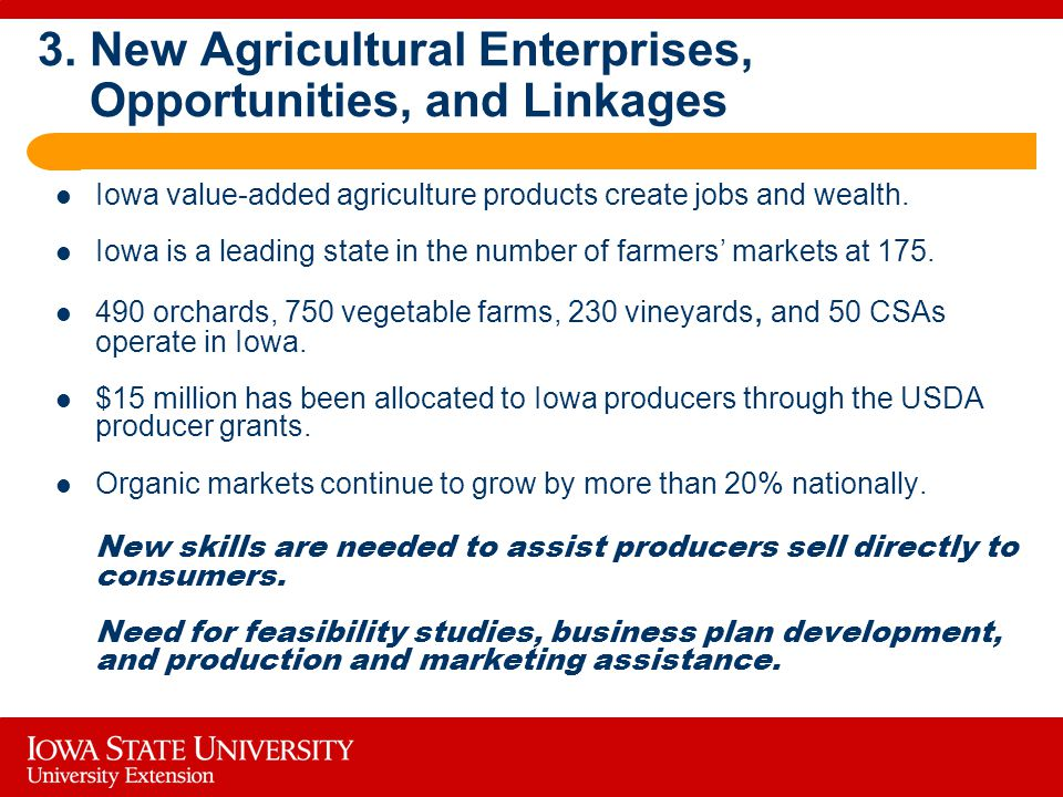 3. New Agricultural Enterprises, Opportunities, and Linkages Iowa value-added agriculture products create jobs and wealth. Iowa is a leading state in