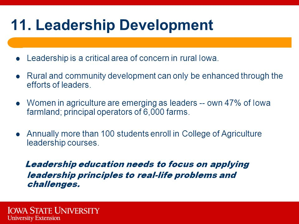 11. Leadership Development Leadership is a critical area of concern in rural Iowa.