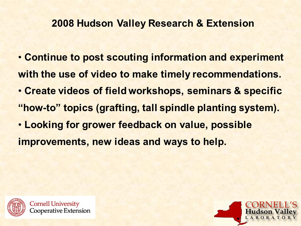 2008 Hudson Valley Research & Extension Continue to post scouting information and experiment with the use of video to make timely recommendations.