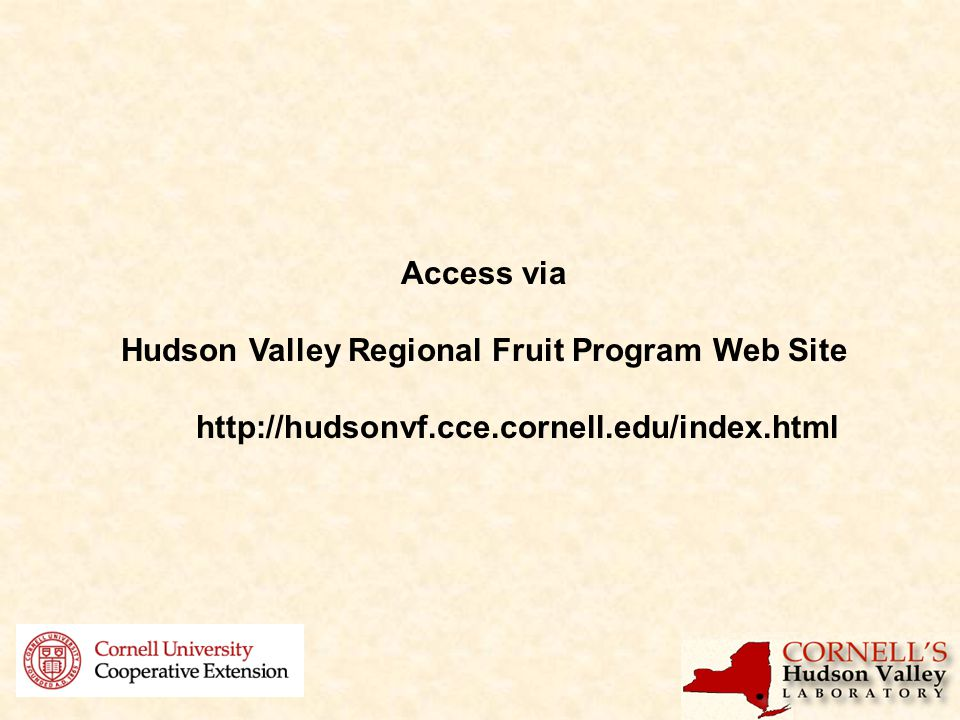 Access via Hudson Valley Regional Fruit Program Web Site http://hudsonvf.cce.cornell.edu/index.html