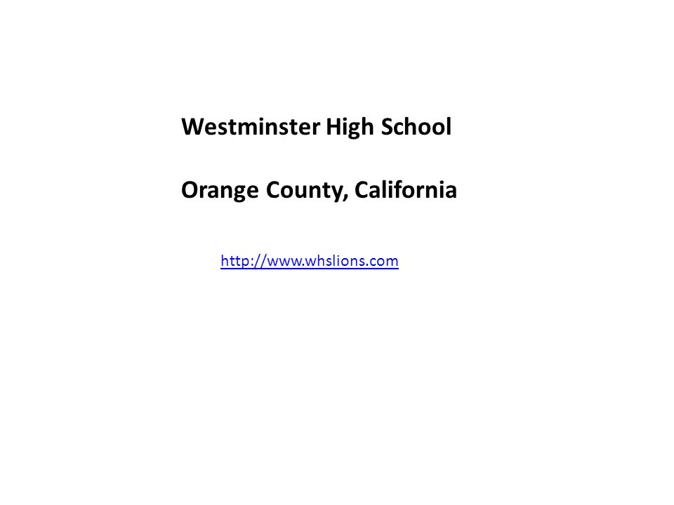 Westminster High School Orange County, California http://www.whslions.com