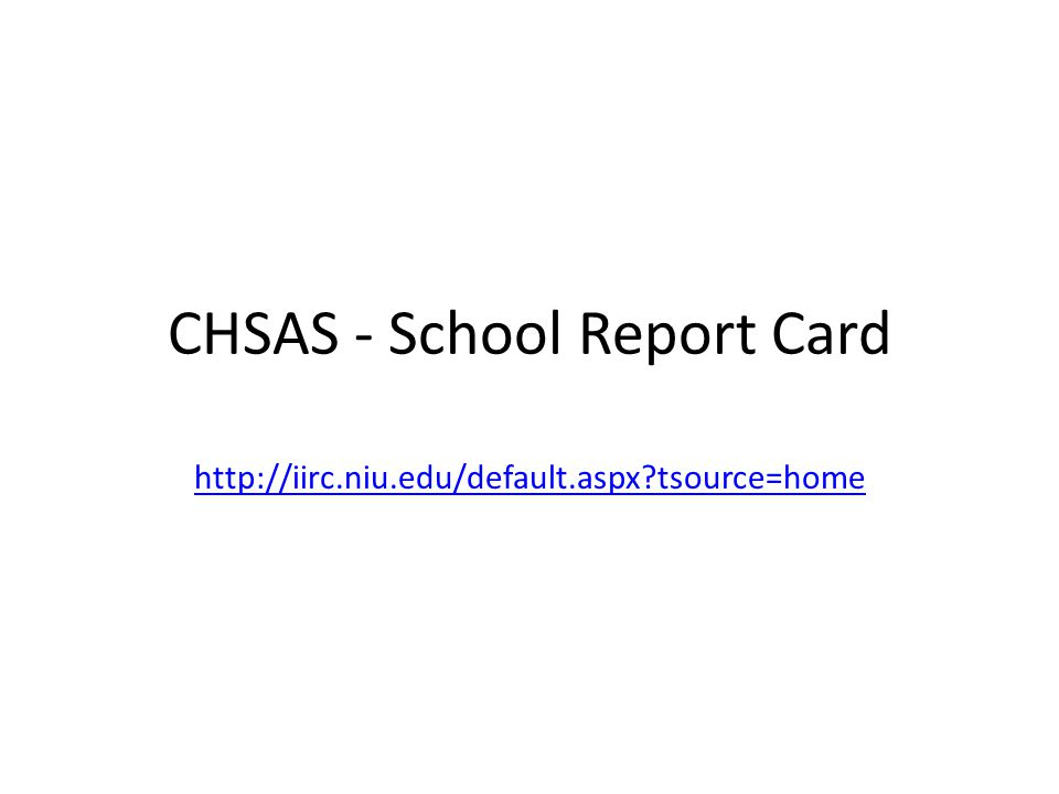 CHSAS - School Report Card http://iirc.niu.edu/default.aspx tsource=home