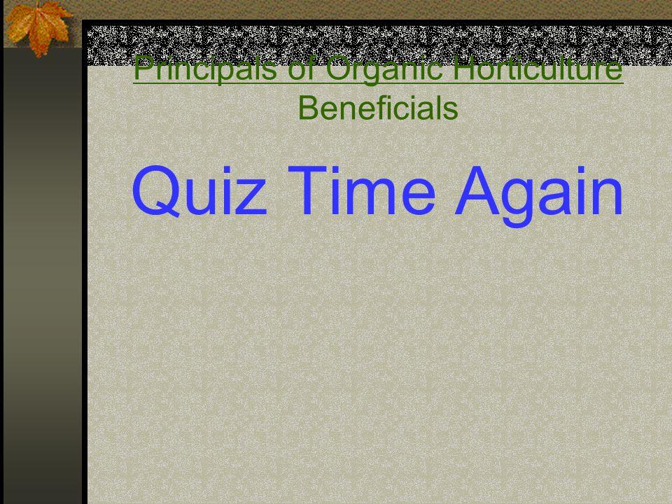 Principals of Organic Horticulture Beneficials Quiz Time Again