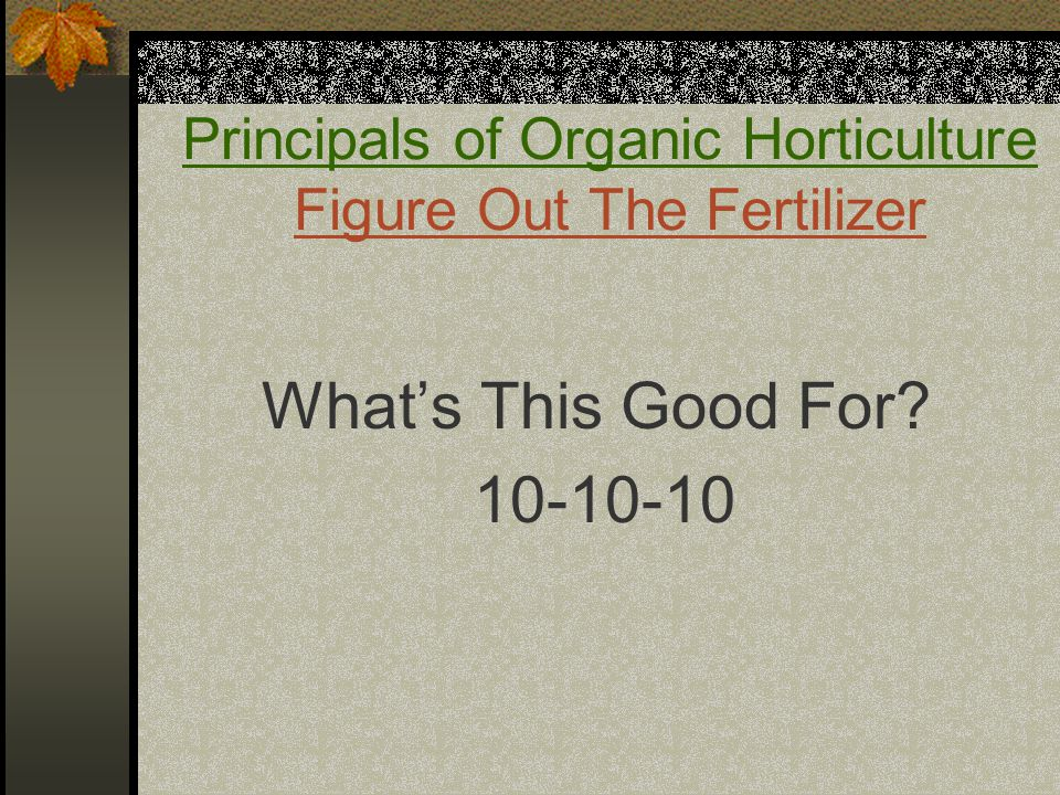 Principals of Organic Horticulture Figure Out The Fertilizer What's This Good For? 10-10-10