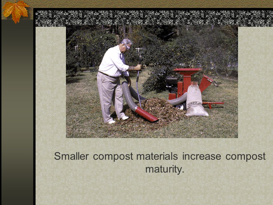 Smaller compost materials increase compost maturity.