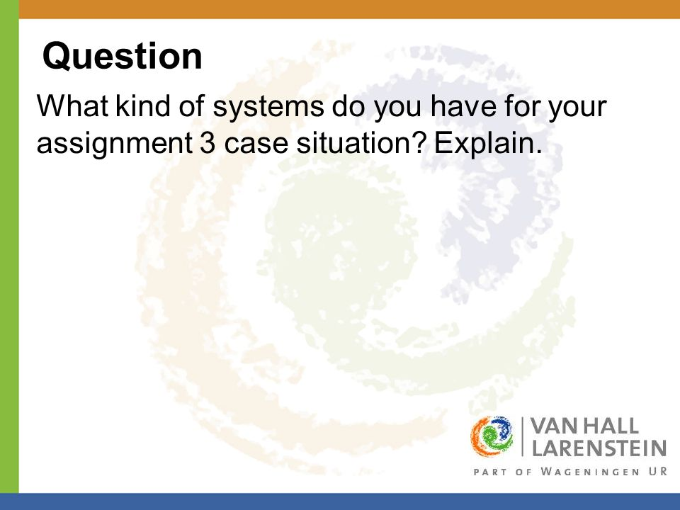 Question What kind of systems do you have for your assignment 3 case situation Explain.