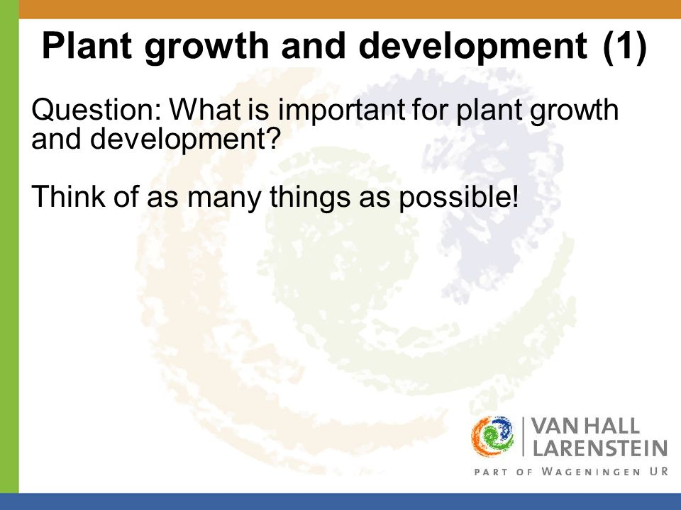 Plant growth and development (1) Question: What is important for plant growth and development.