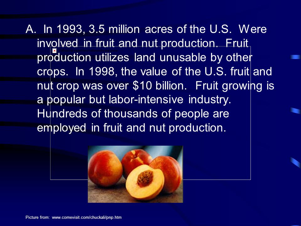 A. In 1993, 3.5 million acres of the U.S. Were involved in fruit and nut production. Fruit production utilizes land unusable by other crops. In 1998,