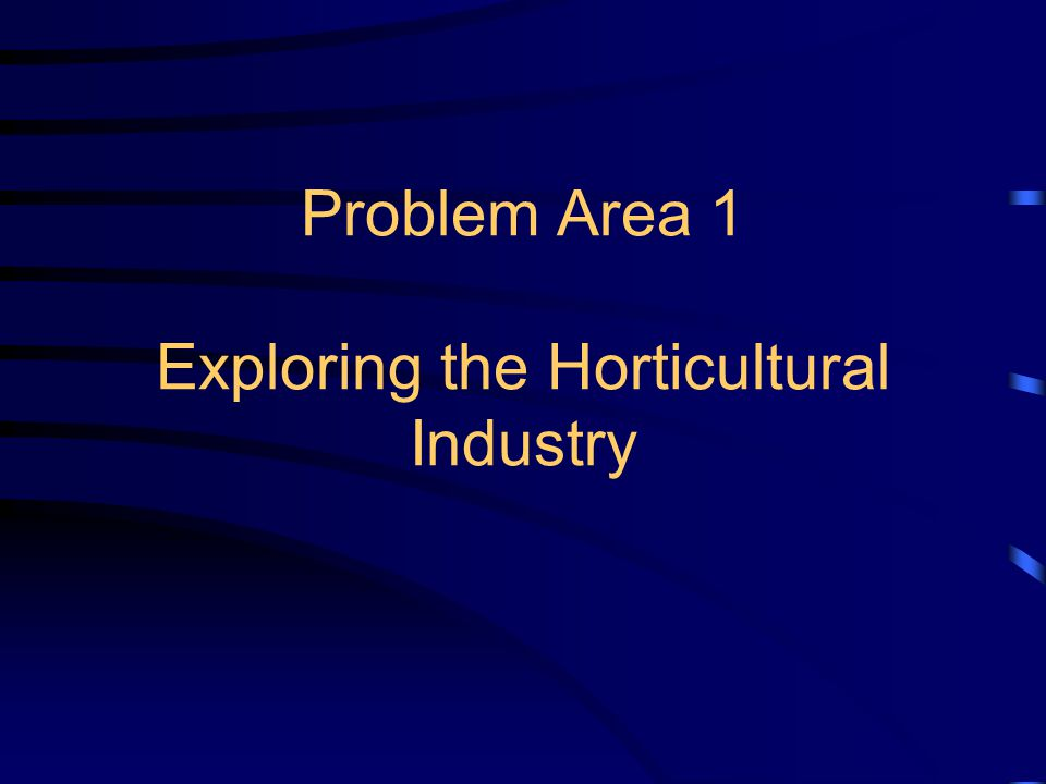 Problem Area 1 Exploring the Horticultural Industry