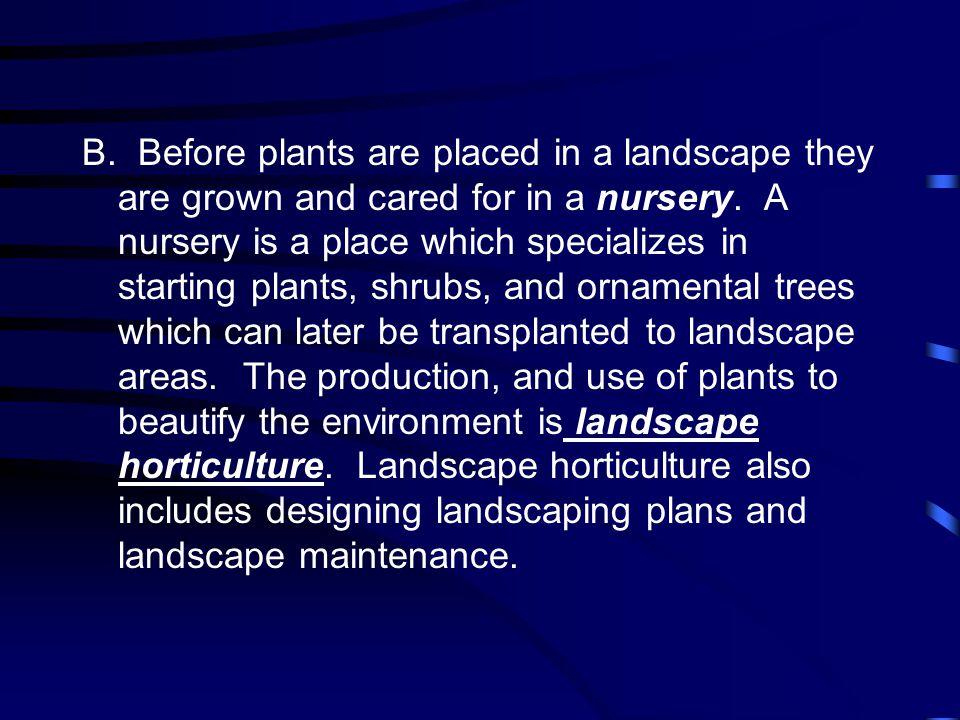 B.Before plants are placed in a landscape they are grown and cared for in a nursery.