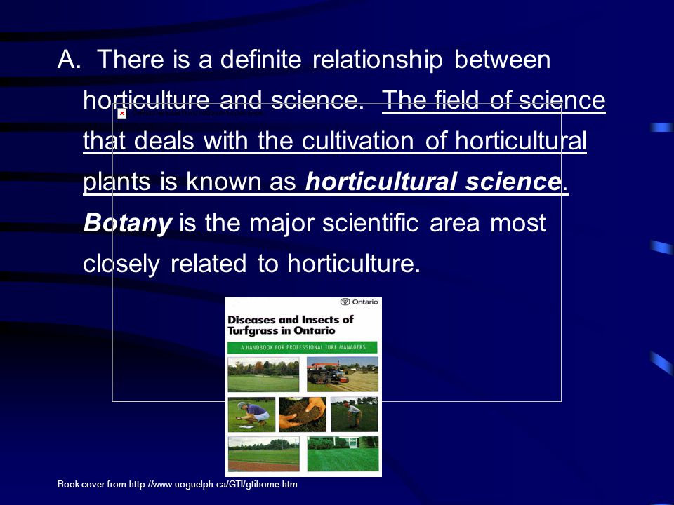 A.There is a definite relationship between horticulture and science.