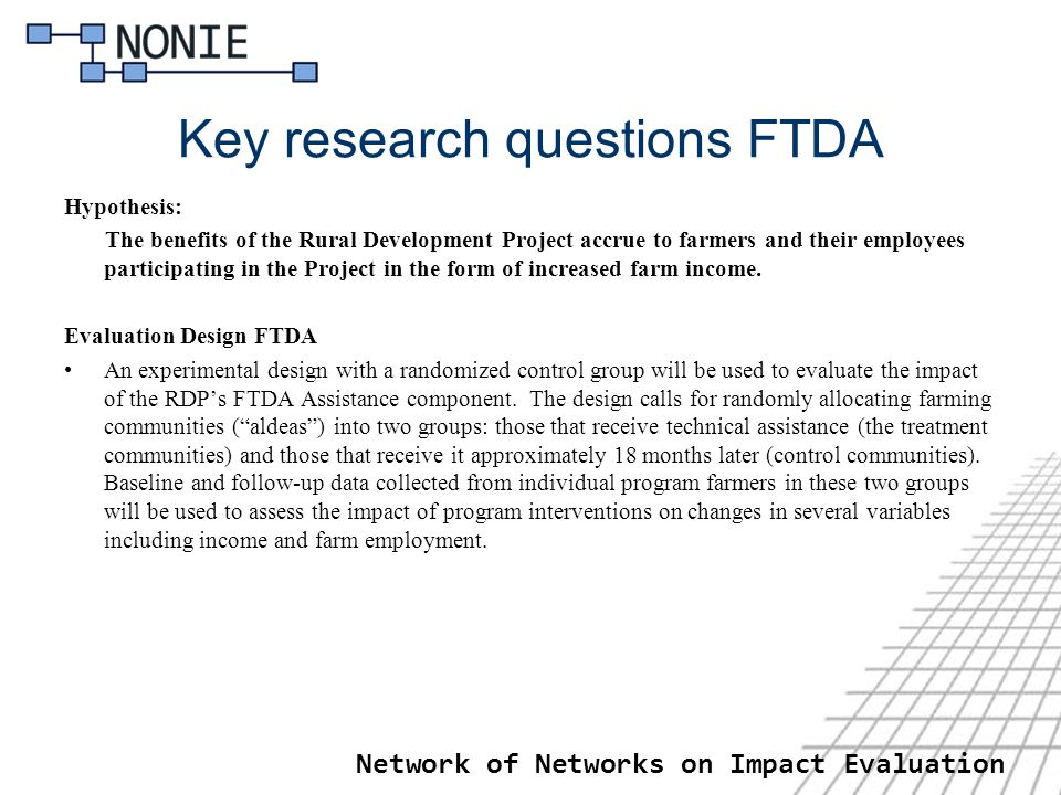 Key research questions FTDA Hypothesis: The benefits of the Rural Development Project accrue to farmers and their employees participating in the Project in the form of increased farm income.