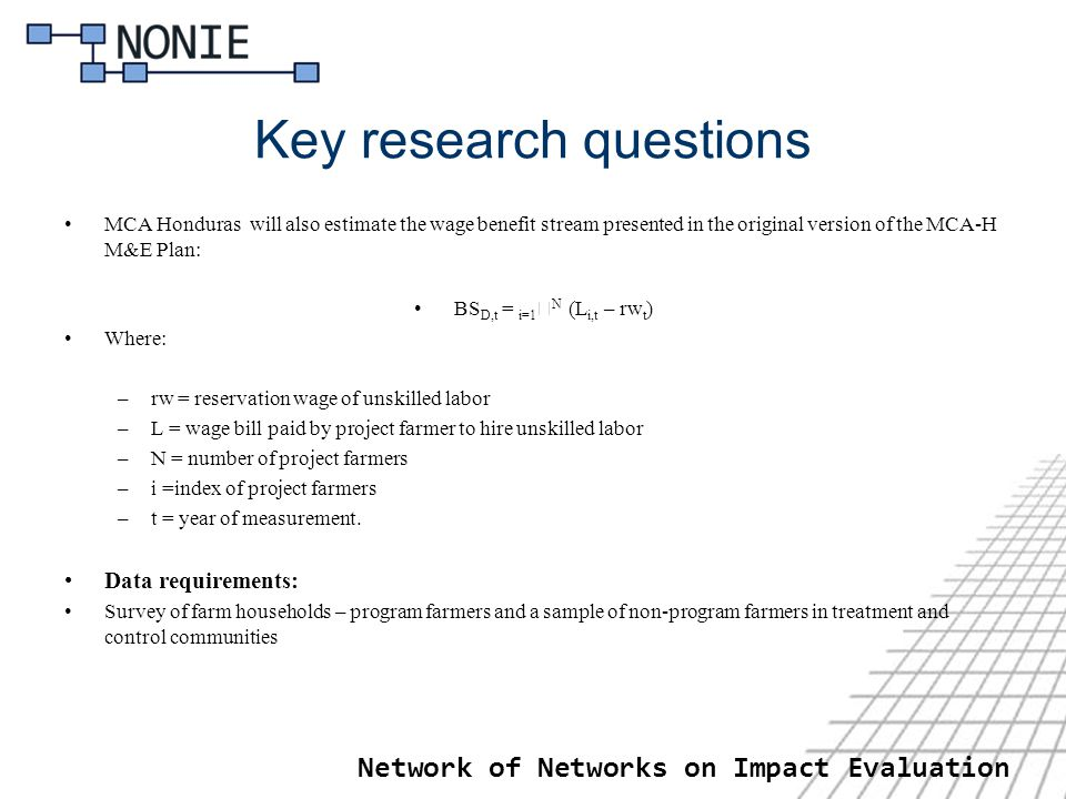 Network of Networks on Impact Evaluation Key research questions MCA Honduras will also estimate the wage benefit stream presented in the original vers
