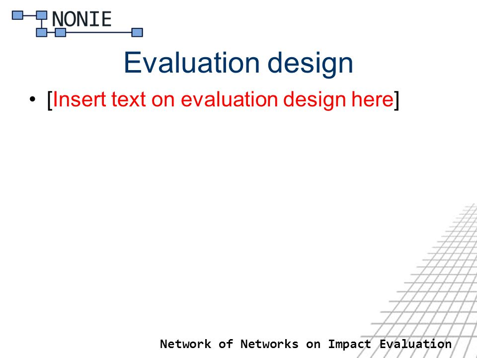 Network of Networks on Impact Evaluation Evaluation design [Insert text on evaluation design here]