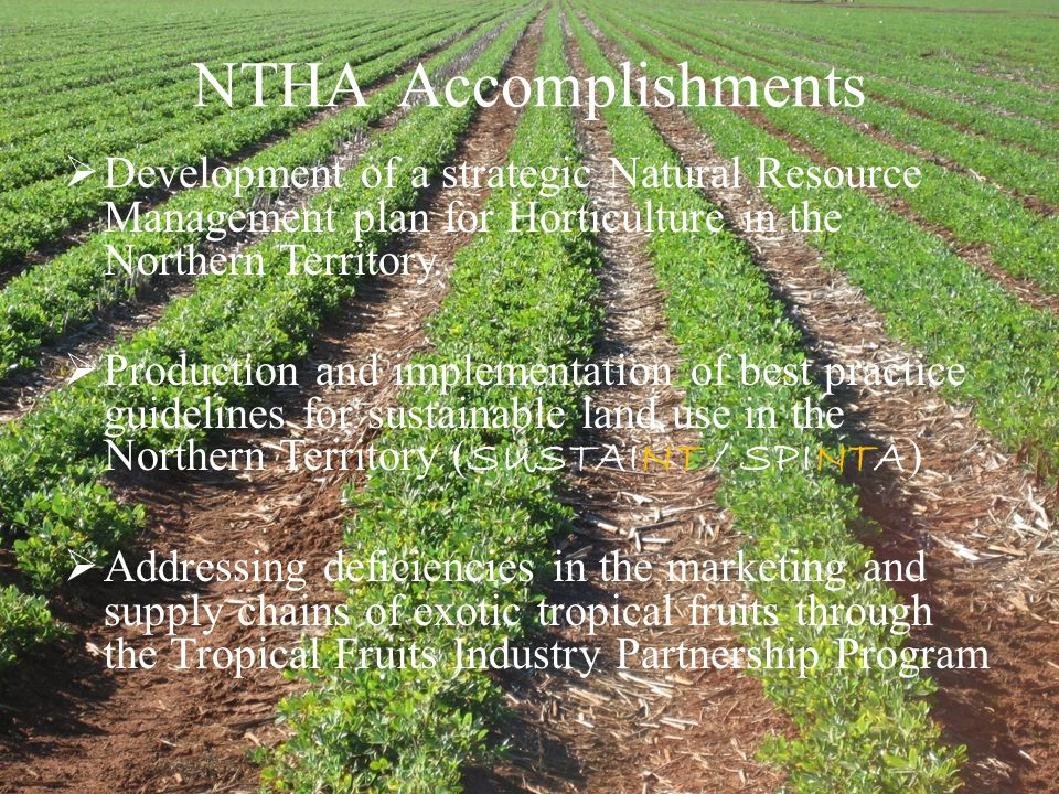 NTHA Accomplishments  Development of a strategic Natural Resource Management plan for Horticulture in the Northern Territory.