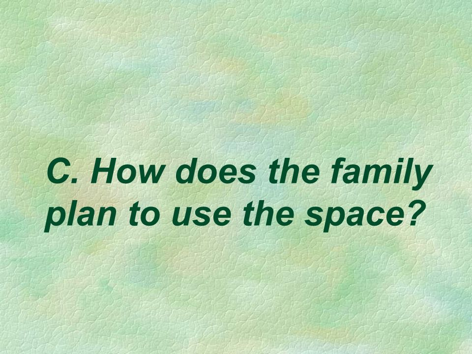 C. How does the family plan to use the space?