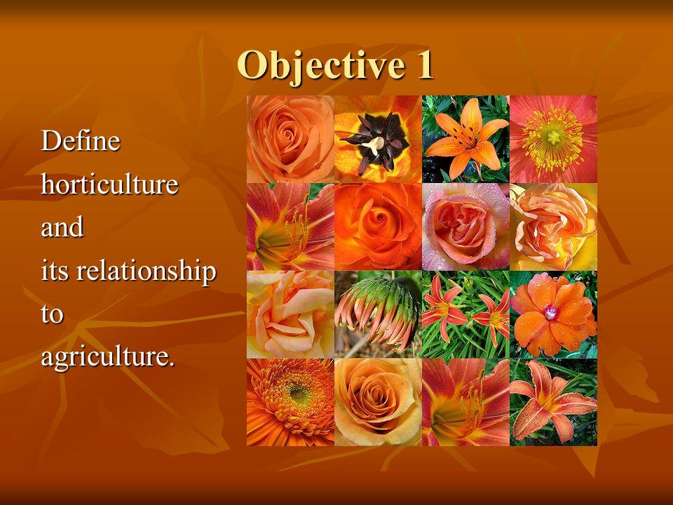 Objective 1 Definehorticultureand its relationship toagriculture.