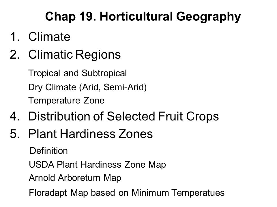 Chap 19. Horticultural Geography 1.Climate 2.Climatic Regions Tropical and Subtropical Dry Climate (Arid, Semi-Arid) Temperature Zone 4.Distribution o