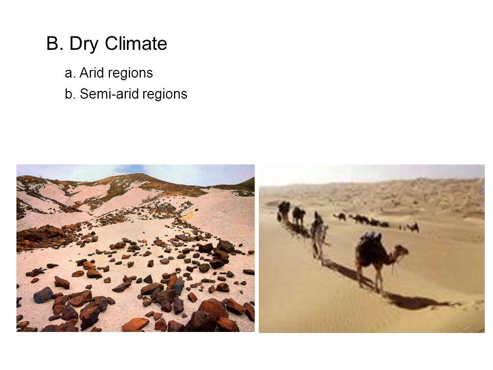B. Dry Climate a. Arid regions b. Semi-arid regions