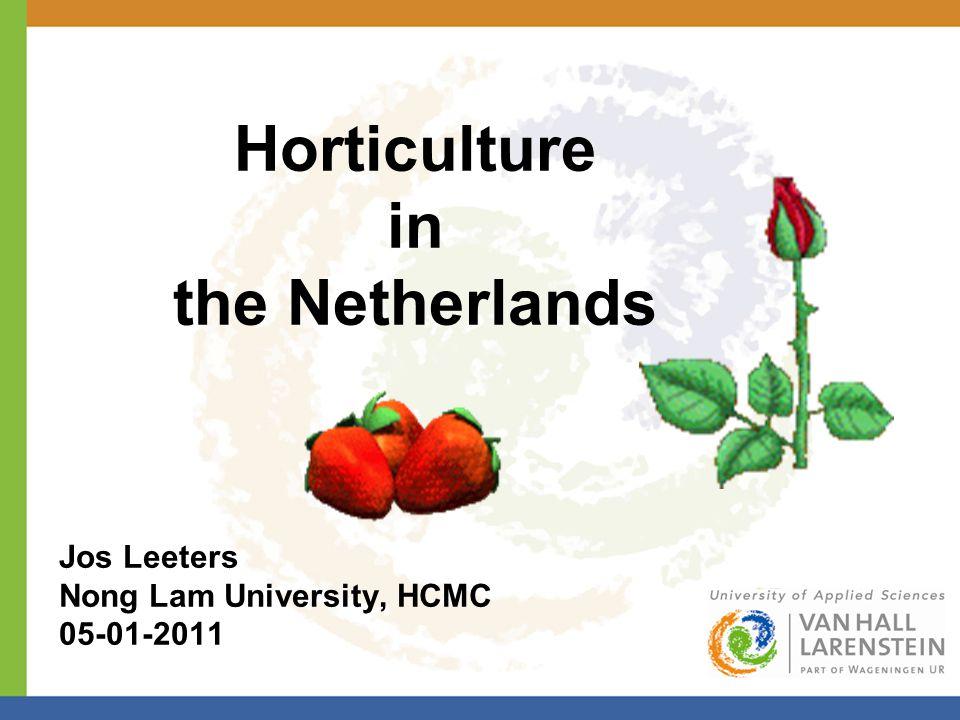 Horticulture in the Netherlands Jos Leeters Nong Lam University, HCMC 05-01-2011