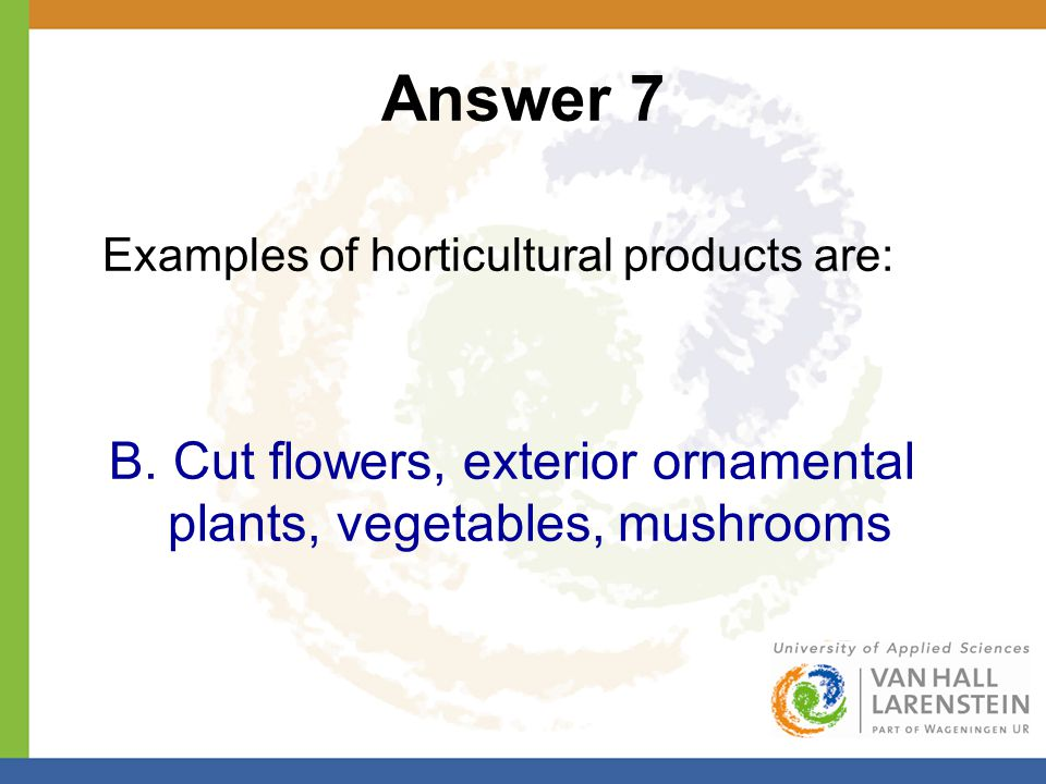 Answer 7 Examples of horticultural products are: B.