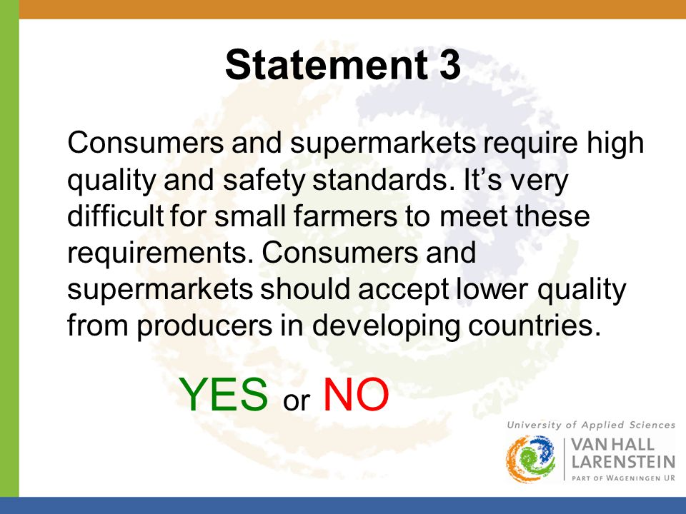 Statement 3 Consumers and supermarkets require high quality and safety standards. It's very difficult for small farmers to meet these requirements. Co
