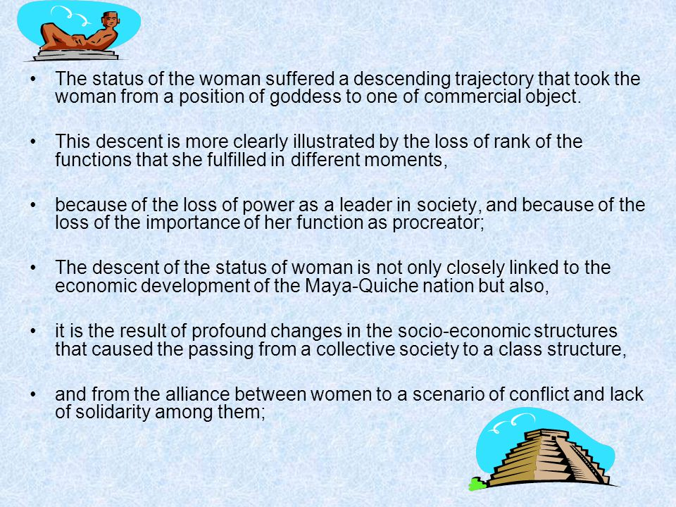 The female figure occupies a central place in the identification of the different social structures undergone by the Maya-Quiche society.