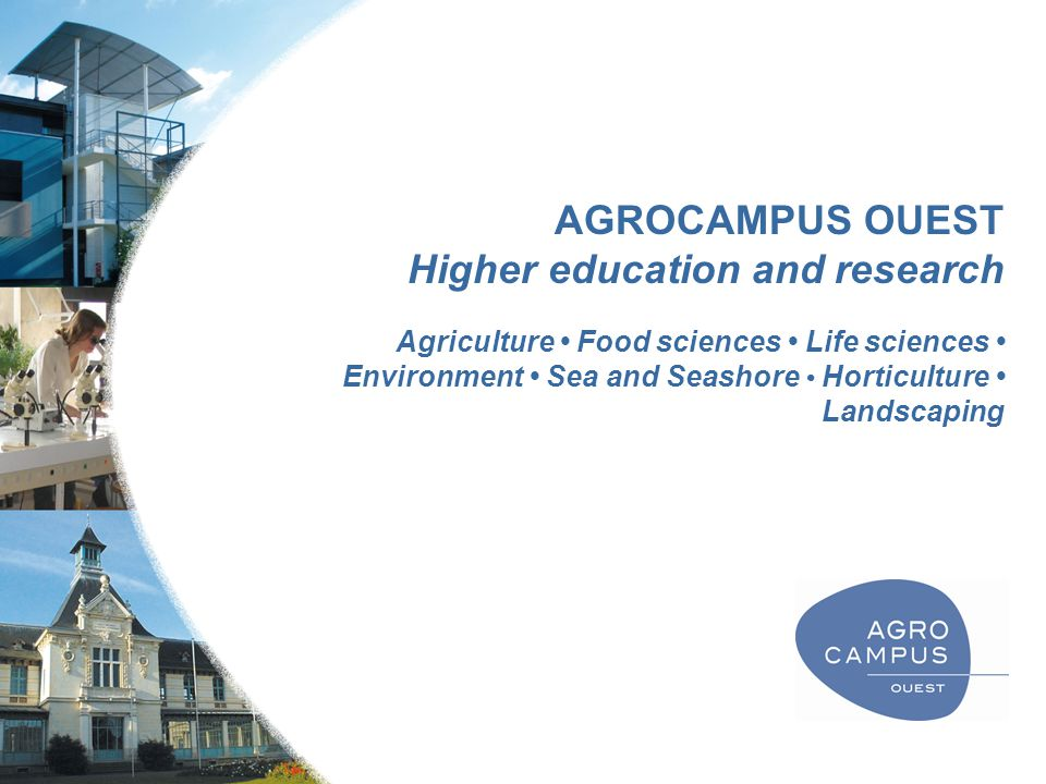 AGROCAMPUS OUEST Higher education and research Agriculture Food sciences Life sciences Environment Sea and Seashore Horticulture Landscaping