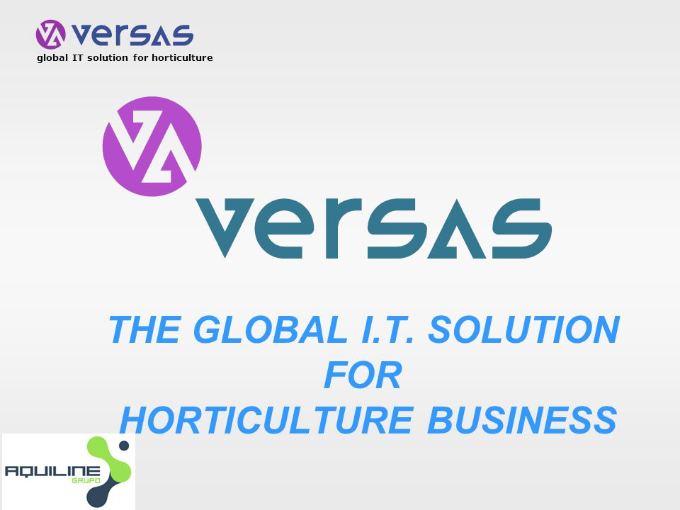global IT solution for horticulture THE GLOBAL I.T. SOLUTION FOR HORTICULTURE BUSINESS