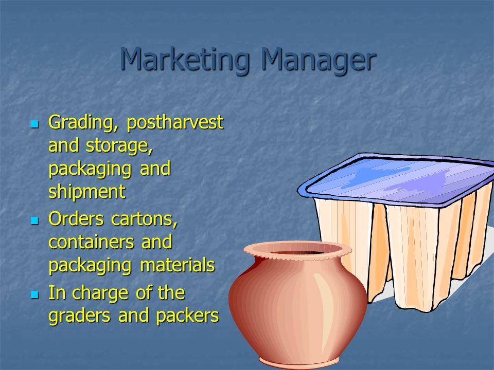 Marketing Manager Grading, postharvest and storage, packaging and shipment Grading, postharvest and storage, packaging and shipment Orders cartons, co