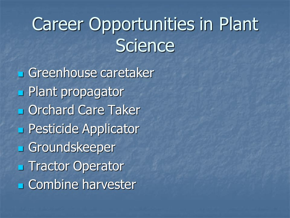 Career Opportunities in Plant Science Greenhouse caretaker Greenhouse caretaker Plant propagator Plant propagator Orchard Care Taker Orchard Care Take