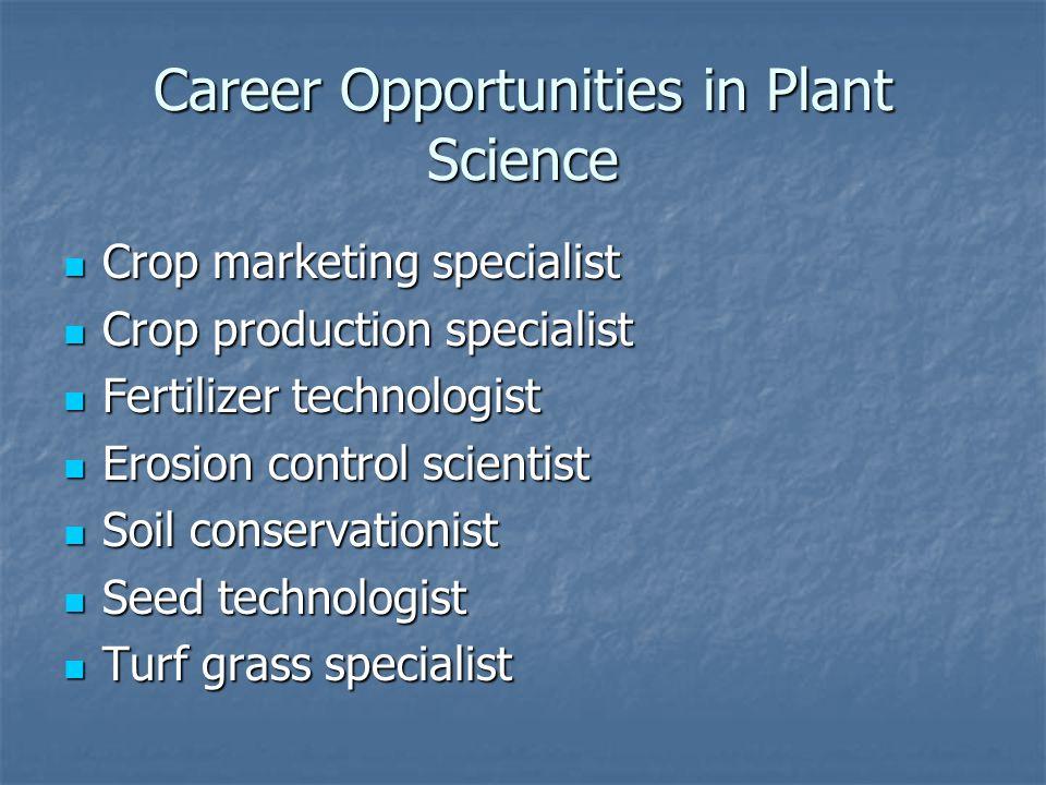Career Opportunities in Plant Science Crop marketing specialist Crop marketing specialist Crop production specialist Crop production specialist Fertil