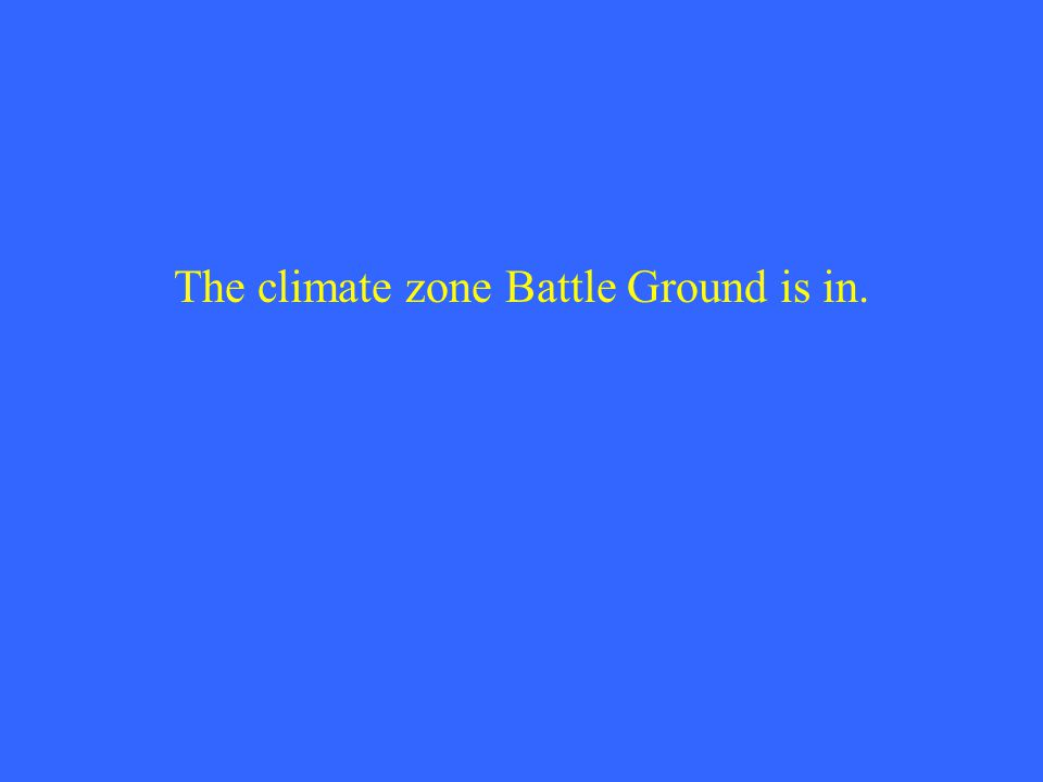 The climate zone Battle Ground is in.