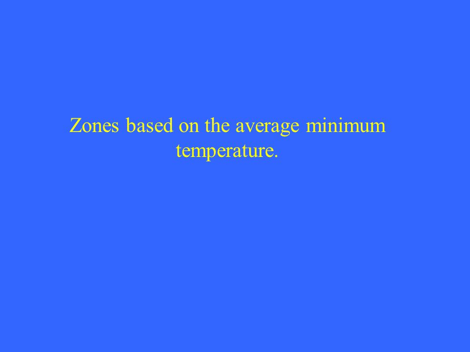Zones based on the average minimum temperature.