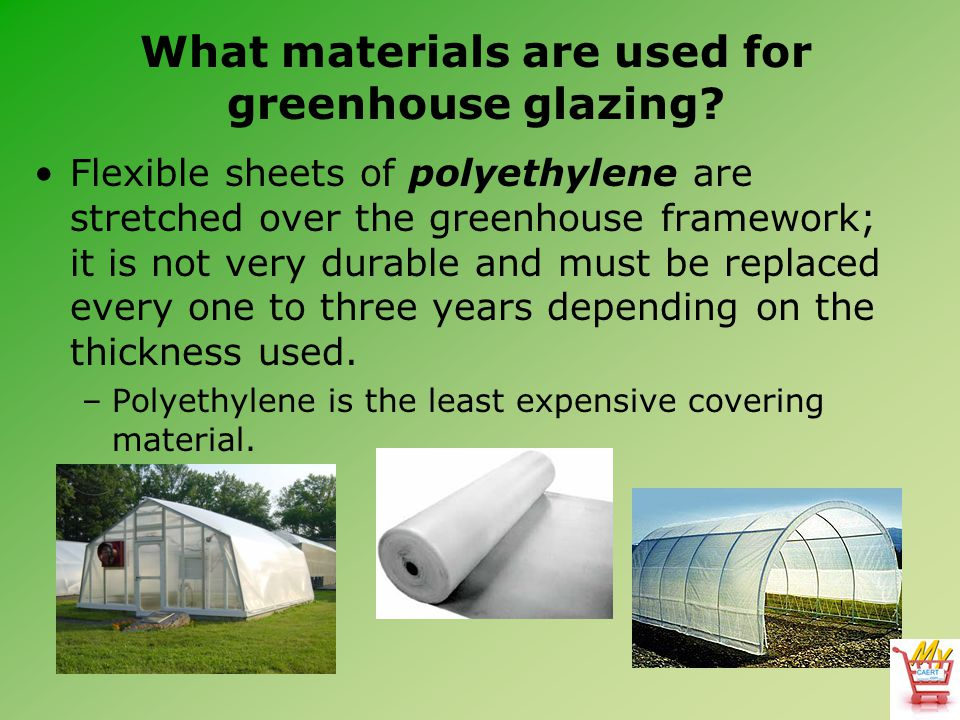 What materials are used for greenhouse glazing? Flexible sheets of polyethylene are stretched over the greenhouse framework; it is not very durable an